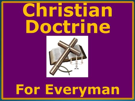 Christian Doctrine For Everyman. PART VIII THE DOCTRINE OF THE CHURCH.
