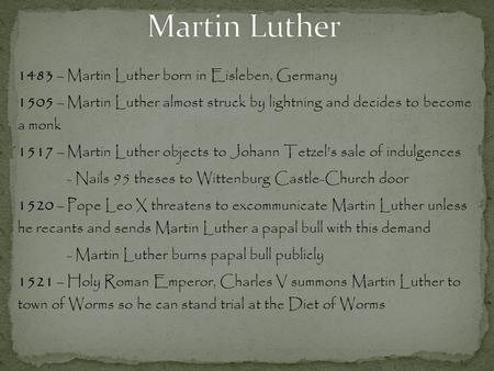 1483 – Martin Luther born in Eisleben, Germany 1505 – Martin Luther almost struck by lightning and decides to become a monk 1517 – Martin Luther objects.