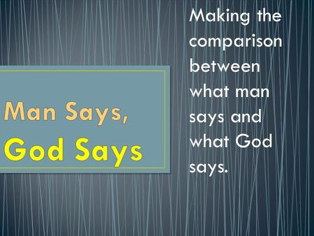 Making the comparison between what man says and what God says.