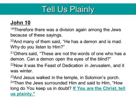 "Tell Us Plainly John 10 19 Therefore there was a division again among the Jews because of these sayings. 20 And many of them said, ""He has a demon and."