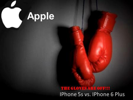Apple IPhone 5s vs. IPhone 6 Plus The gloves are off!!!