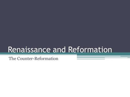 Renaissance and Reformation The Counter-Reformation.