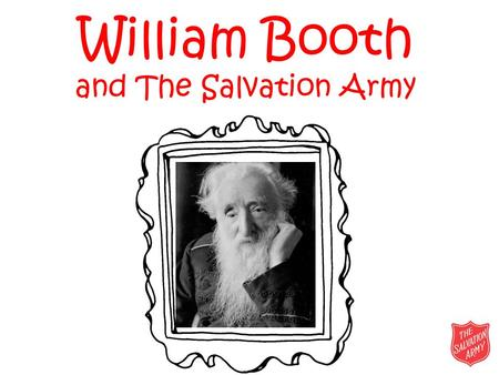 William Booth and The Salvation Army. William Booth William Booth was born on 10 April 1829 in a poor part of Nottingham. He worked as a pawnbroker from.