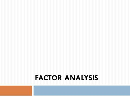 FACTOR ANALYSIS.  The basic objective of Factor Analysis is data reduction or structure detection.  The purpose of data reduction is to remove redundant.
