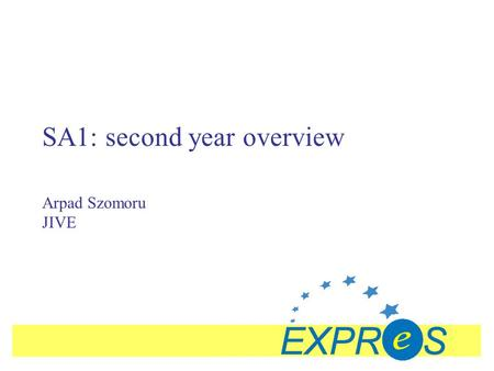 SA1: second year overview Arpad Szomoru JIVE. 2008 January 30EXPReS Board Meeting, Utrecht, the Netherlands: SA1Slide #2 Outline Accomplishments in 2007.