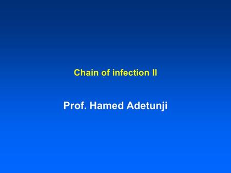 Chain of infection ll Prof. Hamed Adetunji. Learning objectives: By the end of this lecture student will be able to:: Describe the infectious disease.