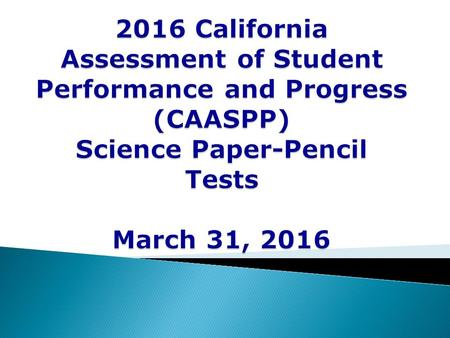  Science Paper-Pencil Tests Overview  Test CAASPP Site Coordinator Responsibilities  Test Site Examiner Responsibilities  California Standards Tests.