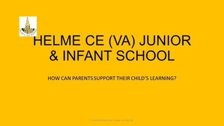 HELME CE (VA) JUNIOR & INFANT SCHOOL HOW CAN PARENTS SUPPORT THEIR CHILD'S LEARNING? 'A small school that makes us feel big'