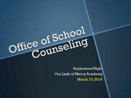 Office of School Counseling Sophomore Night Our Lady of Mercy Academy March 10, 2016.