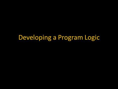 Developing a Program Logic. What is a Program Logic? A program logic is like a roadmap for a project that sets out how a project will achieve its desired.