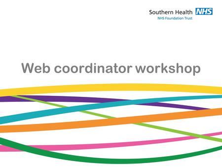 Web coordinator workshop. Introduction Meet and greet –Who are you and what was the last website you visited? Comms team – here for support + our role.