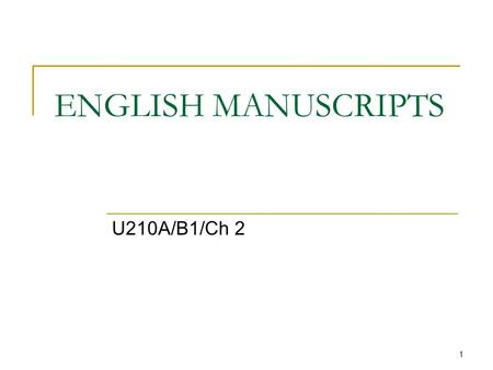1 ENGLISH MANUSCRIPTS U210A/B1/Ch 2. 2 ENGLISH MANUSCRIPTS Introduction:  Focus: the historical dimensions of the linguistic forms of English.  The.