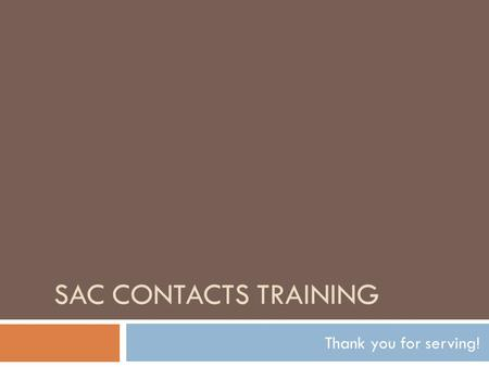 SAC CONTACTS TRAINING Thank you for serving!. Documents Referenced  New SAC Chair Training PowerPoint  SIP/SAC Timeline  Agenda  Minutes  Punch List.