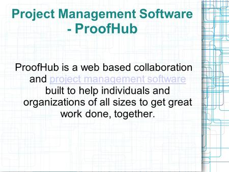 Project Management Software - ProofHub ProofHub is a web based collaboration and project management software built to help individuals and organizations.