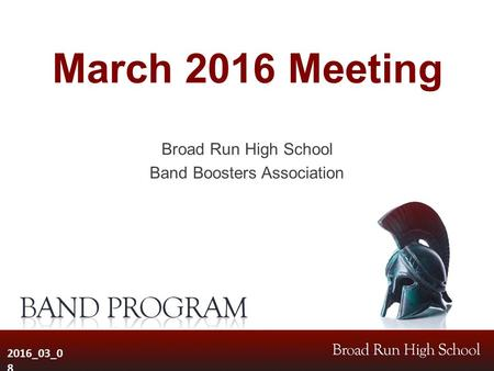 March 2016 Meeting Broad Run High School Band Boosters Association 2016_03_0 8.