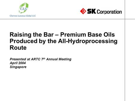 2016-06-09 040098-Srinivasan Raising the Bar – Premium Base Oils Produced by the All-Hydroprocessing Route Presented at ARTC 7 th Annual Meeting April.