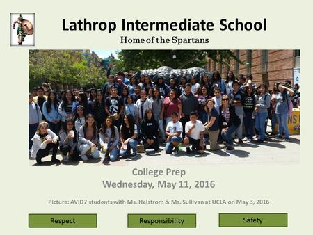 Lathrop Intermediate School Home of the Spartans College Prep Wednesday, May 11, 2016 Picture: AVID7 students with Ms. Helstrom & Ms. Sullivan at UCLA.