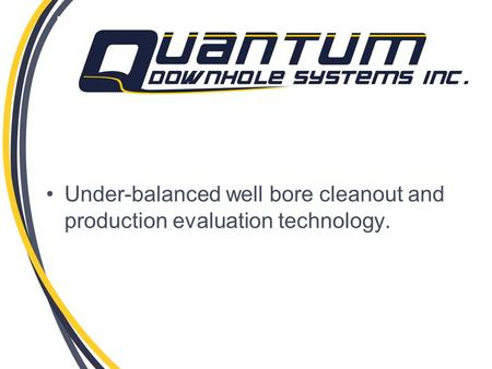 Under-balanced well bore cleanout and production evaluation technology.