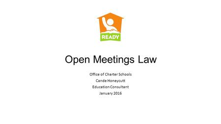 Open Meetings Law Office of Charter Schools Cande Honeycutt Education Consultant January 2016.