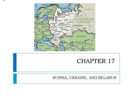 CHAPTER 17 RUSSIA, UKRAINE, AND BELARUS >. NATURAL ENVIRONMENTS CHAPTER 17 – SECTION 1.