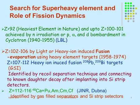 March, 2006SERC Course1  Z>92 (Heaviest Element in Nature) and upto Z=100-101 achieved by n irradiation or p,  and d bombardment in Cyclotron (1940-1955)