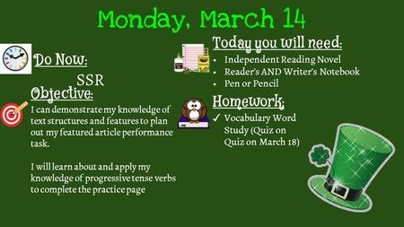 Monday, March 14 Do Now: SSR Homework: ✓ Vocabulary Word Study (Quiz on Quiz on March 18) Objective: I can demonstrate my knowledge of text structures.