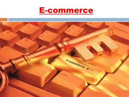 E-commerce. What is e-commerce? :  E-Commerce, consists of the buying and selling of products or services over electronic systems such as the Internet.