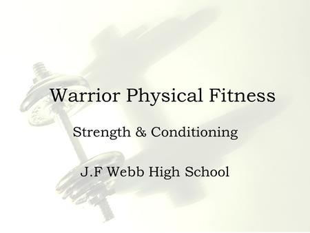 Warrior Physical Fitness Strength & Conditioning J.F Webb High School.