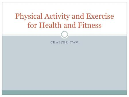 CHAPTER TWO Physical Activity and Exercise for Health and Fitness.