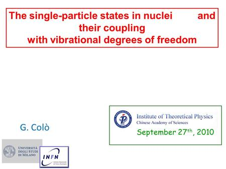The single-particle states in nuclei and their coupling with vibrational degrees of freedom G. Colò September 27 th, 2010.