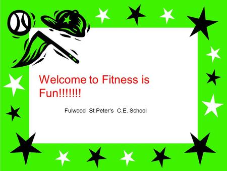 Welcome to Fitness id Fun!!!! Welcome to Fitness is Fun!!!!!!! Fulwood St Peter's C.E. School.