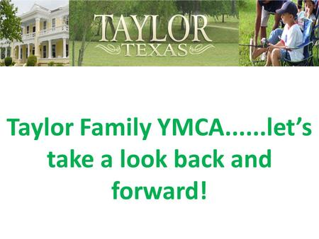Taylor Family YMCA......let's take a look back and forward!