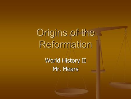 Origins of the Reformation World History II Mr. Mears.