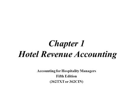 © 2007, Educational Institute Chapter 1 Hotel Revenue Accounting Accounting for Hospitality Managers Fifth Edition (362TXT or 362CIN)