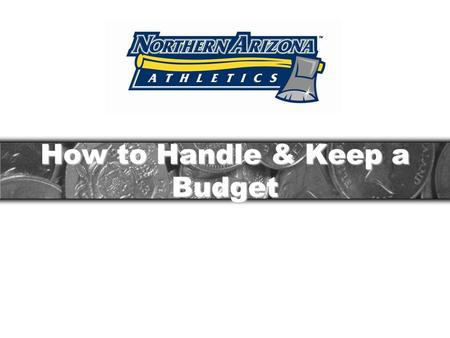 How to Handle & Keep a Budget. What is a Budget? BUDGET = INCOME – EXPENSES 1.Educate yourself on living within your means Biggest problem areas are Entertainment.