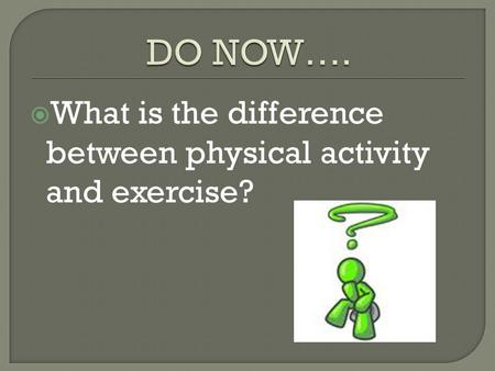  What is the difference between physical activity and exercise?