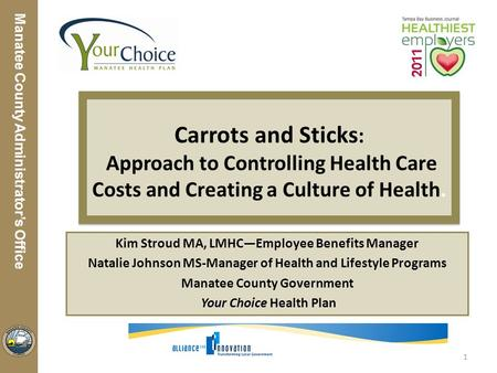 Manatee County Utilities Department Manatee County Administrator's Office Carrots and Sticks : Approach to Controlling Health Care Costs and Creating a.