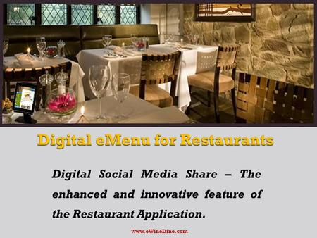 Digital Social Media Share – The enhanced and innovative feature of the Restaurant Application. w ww.eWineDine.com.