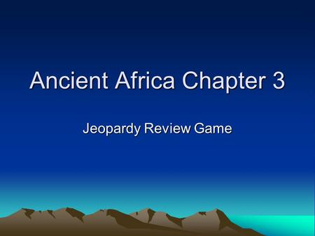 Ancient Africa Chapter 3 Jeopardy Review Game. Chapter 3-1 for $100 I am the longest river in the world…