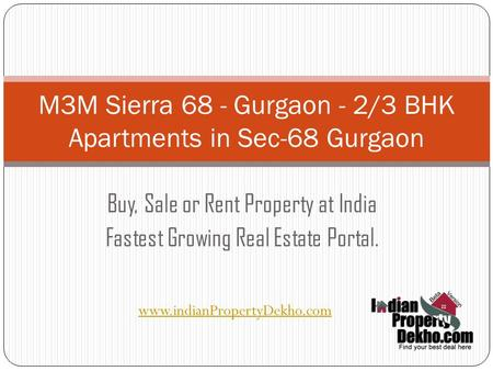 Buy, Sale or Rent Property at India Fastest Growing Real Estate Portal. M3M Sierra 68 - Gurgaon - 2/3 BHK Apartments in Sec-68 Gurgaon ‎ www.indianPropertyDekho.com.