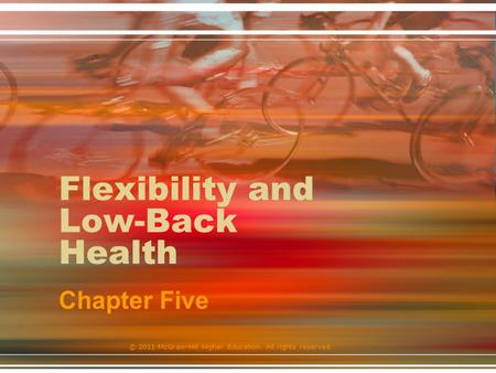 © 2011 McGraw-Hill Higher Education. All rights reserved. Flexibility and Low-Back Health Chapter Five.