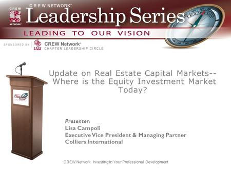 Update on Real Estate Capital Markets-- Where is the Equity Investment Market Today? CREW Network: Investing in Your Professional Development Presenter.