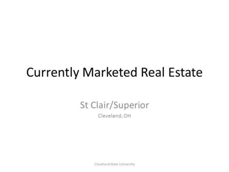 Currently Marketed Real Estate St Clair/Superior Cleveland, OH Cleveland State University.