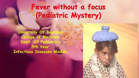 University Of Baghdad College of Medicine Dept. Of Pediatrics 5th Year Infectious Diseases Module.