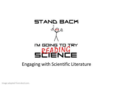 Engaging with Scientific Literature Image adapted from xkcd.com.
