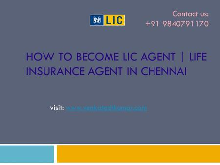 HOW TO BECOME LIC AGENT | LIFE INSURANCE AGENT IN CHENNAI visit: www.venkateshkumar.comwww.venkateshkumar.com Contact us: +91 9840791170.