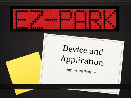 Device and Application Engineering Design 6. Overview EZ-Park Device Displays validity of parking spot Facilitates payment for parking Main Components.
