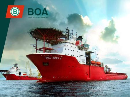 BOA Offshore – History & Company Milestones 1975:Founded in Trondheim, Norway as Taubåtkompaniet AS (tugs) 1980:Expanded into offshore supply from late.