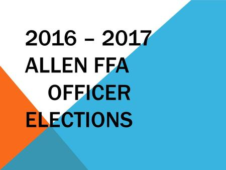 2016 – 2017 ALLEN FFA OFFICER ELECTIONS. ALLEN FFA OFFICER ELECTION INSTRUCTIONS After reviewing all 9 officer candidates you will go to the website and.