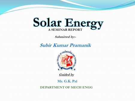 Guided by Mr. G.K. Pal DEPARTMENT OF MECH ENGG A SEMINAR REPORT Submitted by:- Subir Kumar Pramanik.